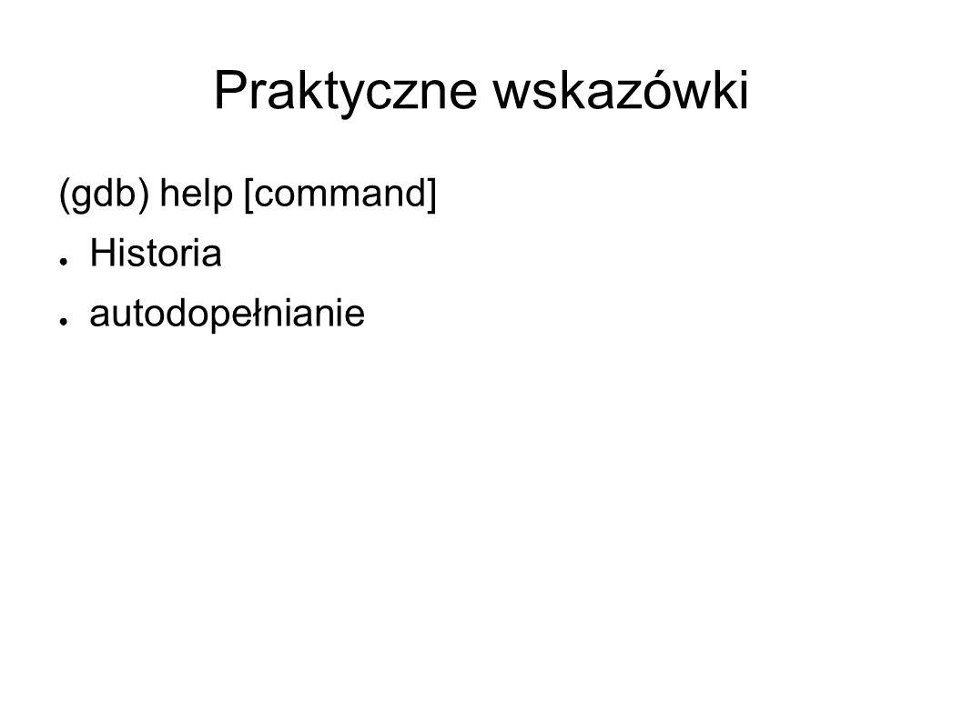 Praktyczne wskazówki (gdb) help [command] Historia autodopełnianie